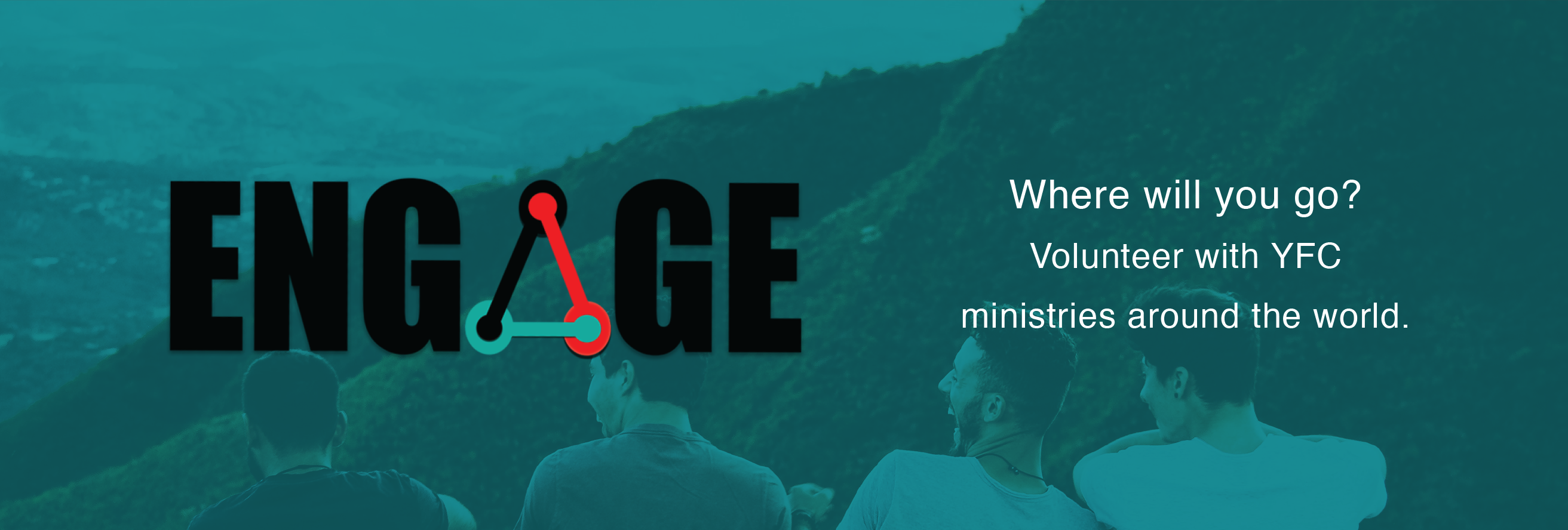 Engage. Where will you go? Volunteer with YFC ministries around the world.
